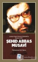 Lübnan İslami Direnişi Hizbullah'ın Kurucu Lideri Şehid: Seyyid Abbas Musavi
