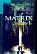Matrix ve Felsefe - Hakikatin Çölüne Hoş Geldiniz!
