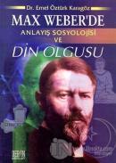 Max Weber'de Anlayış Sosyolojisi ve Din Olgusu