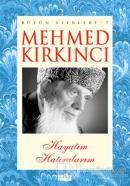 Mehmed Kırkıncı Bütün Eserleri 7 - Hayatım Hatıralarım
