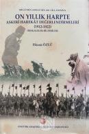 Milli Mücadele'nin 100. Yılı Anısına On Yıllık Harpte Askeri Harekat Değerlendirmeleri (1912-1922)