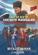 Mustafa Kemal Atatürk - Efsane Karakterler Alp ile Elif'in Fantastik Maceraları