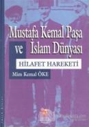Mustafa Kemal Paşa ve İslam Dünyası Hilafet Hareketi (Ciltli)