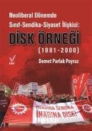 Neoliberal Dönemde Sınıf-Sendika-Siyaset İlişkisi: DİSK Örneği (1981-2000)