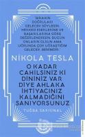 Nikola Tesla - O Kadar Cahilsiniz ki Dininiz Var Diye Ahlaka İhtiyacınız Kalmadığını Sanıyorsunuz