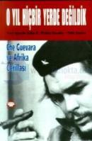 O Yıl Hiçbir Yerde Değildik Che Guevera ve Afrika Gerillası