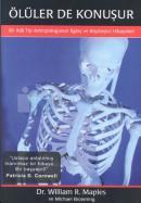 Ölüler de Konuşur: Bir Adli Tıp Antropologunun İlginç ve Büyüleyici Hikayeleri