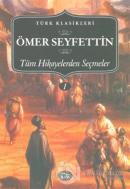Ömer Seyfettin - Tüm Hikayelerden Seçmeler 1. Cilt