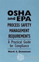 OSHA and EPA Process Safety Management Requirements: A Practical Guide for Compliance (Ciltli)