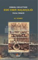 Osmanlı Devleti'nde Eski Eser Kaçakçılığı Truva Örneği