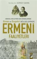 Osmanlı Devletinin Son Dönemlerinde Sivas ve Suşehri Bölgelerinde Ermeni Faaliyetleri