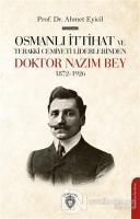 Osmanlı İttihat ve Terakki Cemiyeti Liderlerinden Doktor Nazım Bey 1872-1926