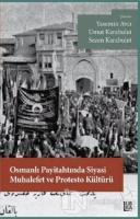 Osmanlı Payitahtında Siyasi Muhalefet ve Protesto Kültürü