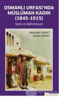 Osmanlı Urfası'nda Müslüman Kadın (1845-1915)