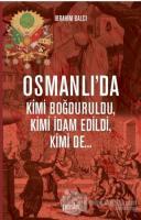 Osmanlı'da Kimi Boğduruldu, Kimi İdam Edildi, Kimi de...