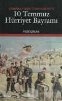 Osmanlı'dan Cumhuriyet'e 10 Temmuz Hürriyet Bayramı