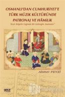 Osmanlı'dan Cumhuriyet'e Türk Müzik Kültüründe Patronaj ve Hamilik