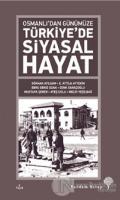 Osmanlı'dan Günümüze Türkiye'de Siyasal Hayat
