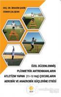 Özel Düzenlenmiş Pliometrik Antremanların Atletizm Yapan (11-13 Yaş) Çocukların Aerobik ve Anaerobik Güçlerine Etkisi