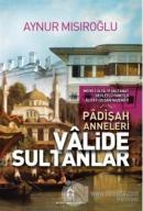Padişah Anneleri ve Valide Sultanlar