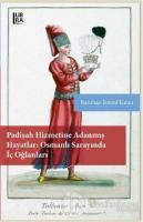 Padişah Hizmetine Adanmış Hayatlar - Osmanlı Sarayında İç Oğlanları