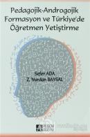 Pedagojik - Androgojik Formasyon ve Türkiye'de Öğretmen Yetiştirme