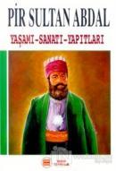 Pir Sultan Abdal Yaşamı - Sanatı - Yapıtları