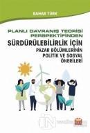 Planlı Davranış Teorisi Perspektifinden Sürdürülebilirlik İçin Pazar Bölümlerinin Politik ve Sosyal Önerileri