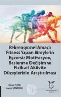 Rekreasyonel Amaçlı Fitness Yapan Bireylerin Egzersiz Motivasyon, Beslenme Değişim ve Fiziksel Aktivite Düzeylerinin Araştırılması