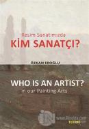 Resim Sanatımızda Kim Sanatçı? - Who is an Artist? In our Paintting Arts