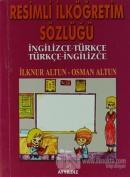 Resimli İlköğretim Sözlüğü - İngilizce - Türkçe / Türkçe - İngilizce