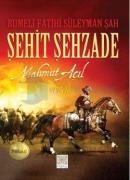 Rumeli Fatihi Süleyman Şah Şehit Şehzade