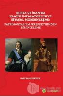Rusya ve İran'da Klasik İmparatorluk ve Siyasal Modernleşme: Patrimonyalizm Perspektifinden Bir İnceleme