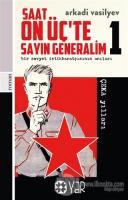 Saat On Üç'te Sayın Generalim 1 - Bir Sovyet İstihbaratçısının Anıları