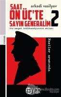 Saat On Üç'te Sayın Generalim 2 - Bir Sovyet İstihbaratçısının Anıları