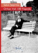 Sakın Şaşırma: Orhan Veli 100 Yaşında