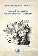Samuel Beckett'in Adlandırılamaz Tiyatrosu
