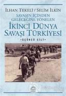 Savaşın İçinden Geleceğine Yönelen İkinci Dünya Savaşı Türkiyesi 3. Cilt
