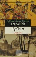 Selahaddin Sonrası Dönemde Anadolu'da Eyyubiler