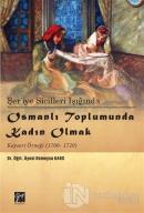 Şer'iye Sicilleri Işığında Osmanlı Toplumunda Kadın Olmak Kayseri Örneği (1700-1720)