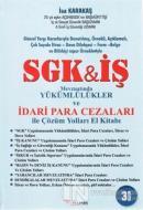 SGK İş Mevzuatında Yükümlülükler ve İdari Para Cezaları ile Çözüm Yolları El Kitabı (Ciltli)