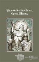 Şişman Kadın Ölmez, Opera Bitmez