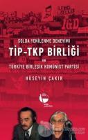 Solda Yenilenme Deneyimi TİP - TKP Birliği ve Türkiye Birleşik Komünist Partisi