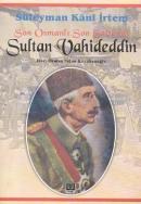 Son Osmanlı Son Saltanat Sultan Vahideddin