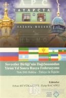 Sovyetler Birliği'nin Dağılmasından Yirmi Yıl Sonra Rusya Federasyonu Türk Dilli Halklar - Türkiye ile İlişkiler (Ciltli)