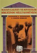 Sultan Galiyev ve Sovyetler Birliğinde Milli Komünizm