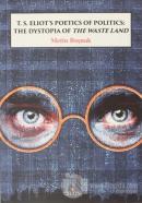 T.S. Eliot's Poetics of Politics: The Dystopia of the Waste Land