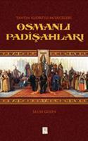 Tahtın Kudretli Misafirleri Osmanlı Padişahları