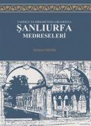 Tarihçe ve Mimari Özellikleriyle Şanlıurfa Medreseleri