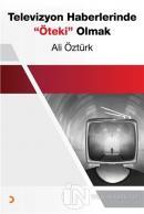 Televizyon Haberlerinde Öteki Olmak